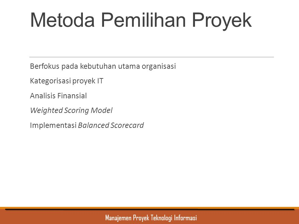 Manajemen Proyek Teknologi Informasi Mengendalikan Perubahan Ruang Lingkup Proyek(2) Input : Project Scope Statement, WBS & WBS Dictionary, Project Scope Management Plan, Performance Report, Approved Change Request, Work Performance Information Output : Project Scope Statement(U), WBS & WBS Dictionary(U), Scope Baseline(U),Requested Chage, Recommended Corrective Action, Organizational Process Assets(U), Project Management Plan (u)