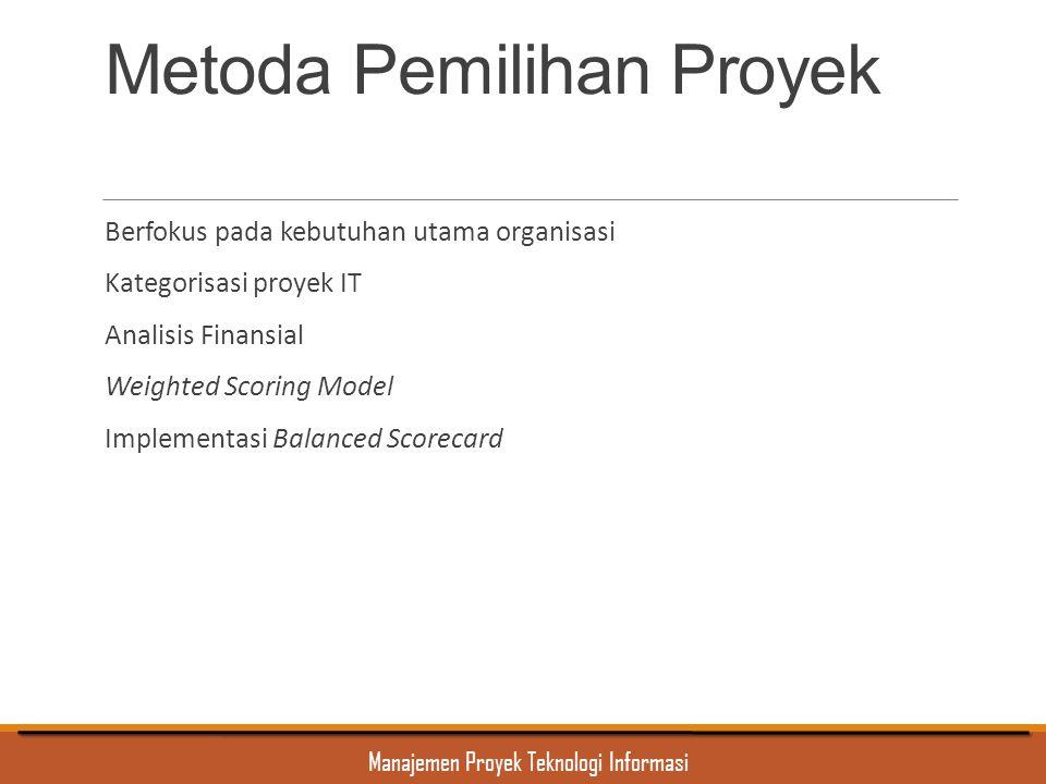 Manajemen Proyek Teknologi Informasi Metoda Pemilihan Proyek Berfokus pada kebutuhan utama organisasi Kategorisasi proyek IT Analisis Finansial Weight