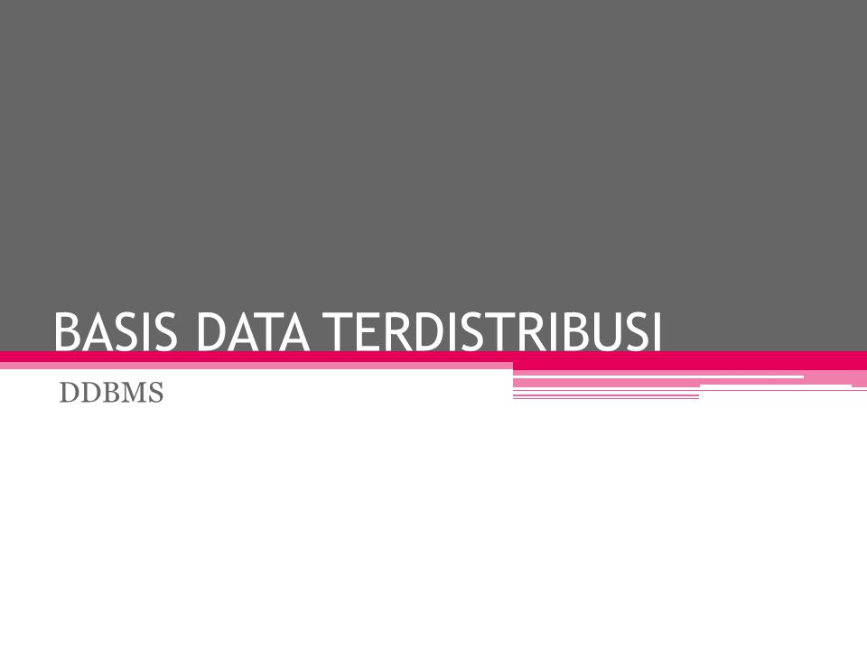 BASIS DATA TERDISTRIBUSI DDBMS