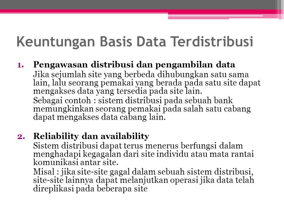 Keuntungan Basis Data Terdistribusi 1.Pengawasan distribusi dan pengambilan data Jika sejumlah site yang berbeda dihubungkan satu sama lain, lalu seor