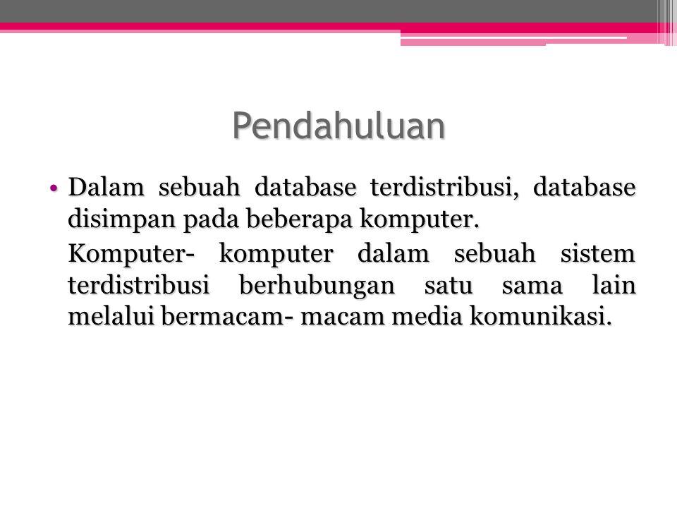 Keuntungan Basis Data Terdistribusi 1.Pengawasan distribusi dan pengambilan data Jika sejumlah site yang berbeda dihubungkan satu sama lain, lalu seorang pemakai yang berada pada satu site dapat mengakses data yang tersedia pada site lain.
