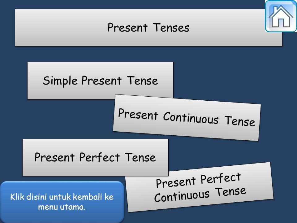 Simple Present Tense Present Continuous Tense Present Perfect Continuous Tense Present Perfect Continuous Tense Present Perfect Tense Present Tenses Klik disini untuk kembali ke menu utama.