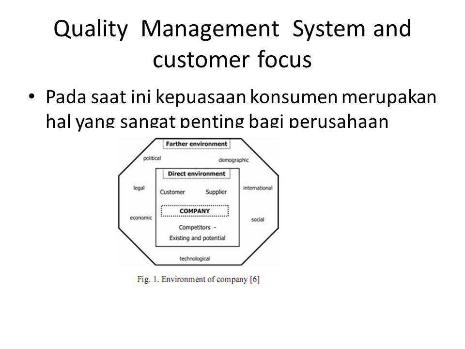 Quality Management System and customer focus Pada saat ini kepuasaan konsumen merupakan hal yang sangat penting bagi perusahaan