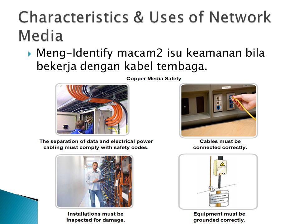  Meng-Identify macam2 isu keamanan bila bekerja dengan kabel tembaga.