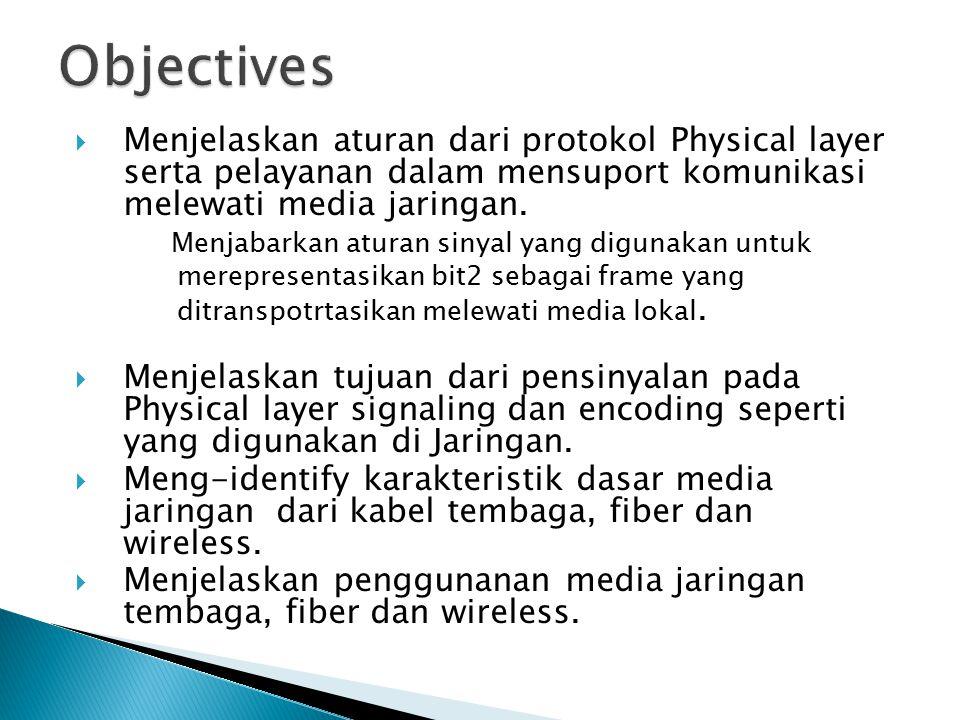  Menjelaskan aturan dari protokol Physical layer serta pelayanan dalam mensuport komunikasi melewati media jaringan. Menjabarkan aturan sinyal yang d
