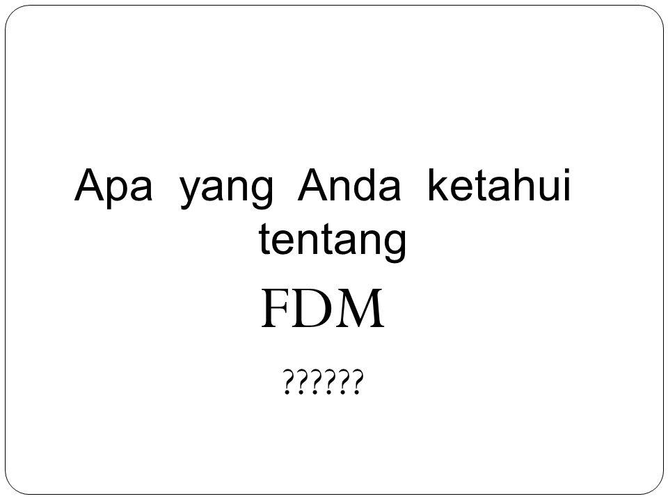 Apa yang Anda ketahui tentang FDM