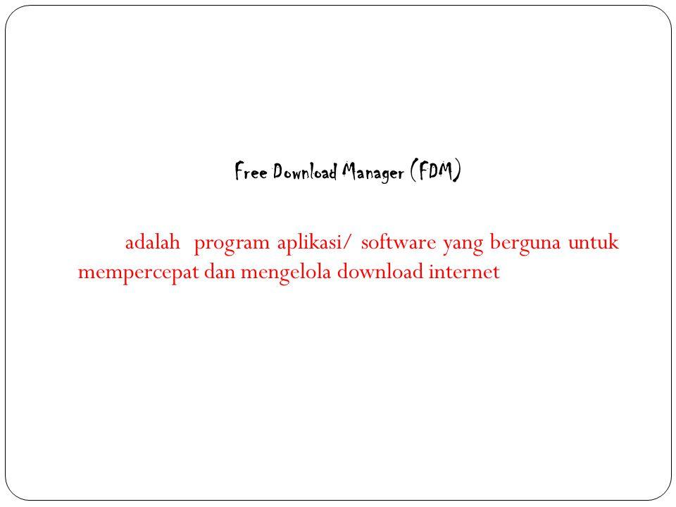 Free Download Manager (FDM) adalah program aplikasi/ software yang berguna untuk mempercepat dan mengelola download internet