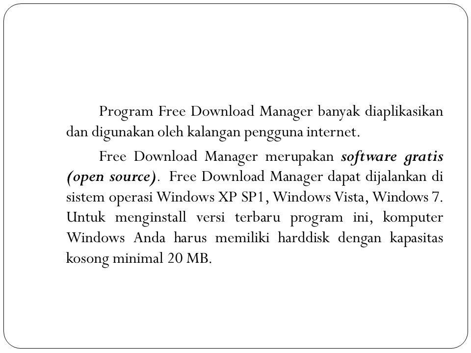 Program Free Download Manager banyak diaplikasikan dan digunakan oleh kalangan pengguna internet.