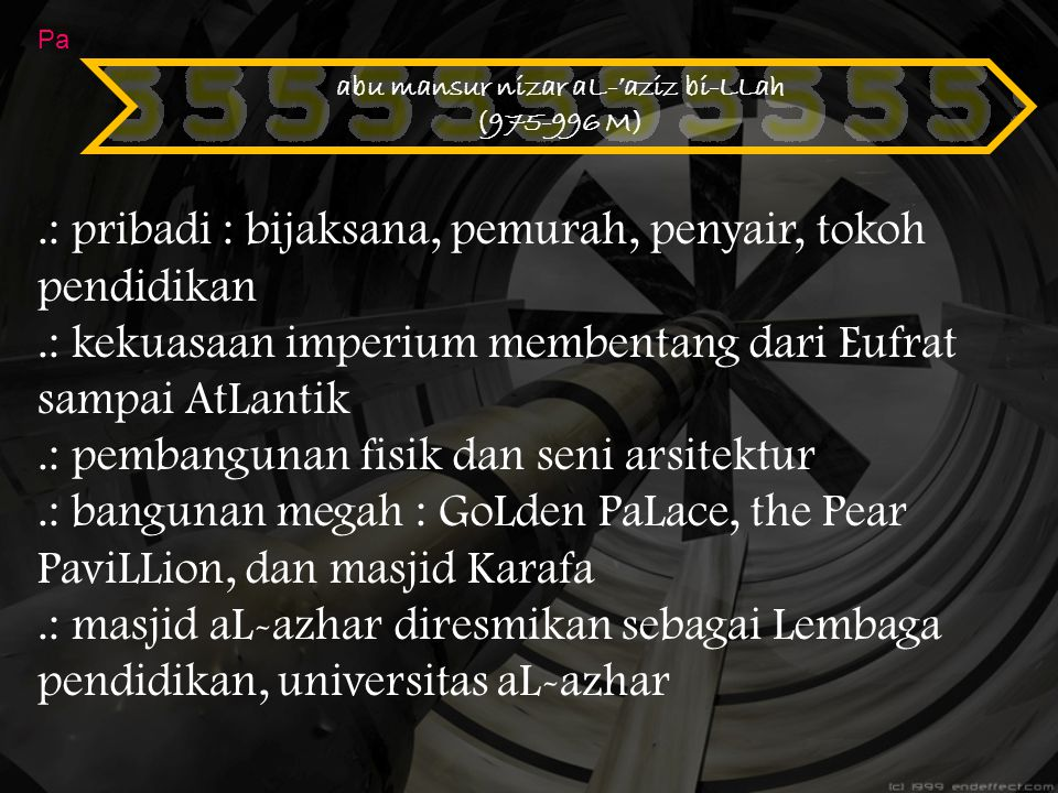 abu mansur nizar aL-'aziz bi-LLah (975-996 M) Pa.: pribadi : bijaksana, pemurah, penyair, tokoh pendidikan.: kekuasaan imperium membentang dari Eufrat