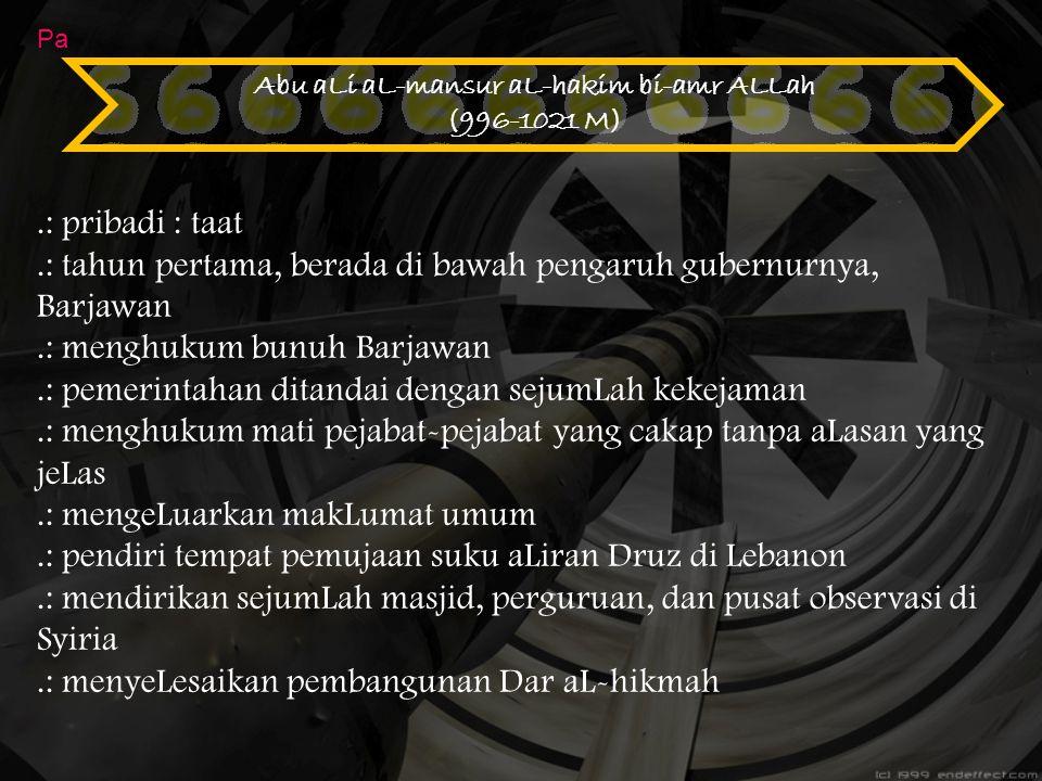Abu aLi aL-mansur aL-hakim bi-amr ALLah (996-1021 M).: pribadi : taat.: tahun pertama, berada di bawah pengaruh gubernurnya, Barjawan.: menghukum bunu