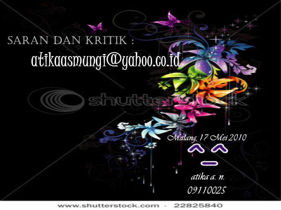 atika a. n. 09110025 Malang, 17 Mei 2010 Saran dan Kritik : atikaasmungi@yahoo.co.id