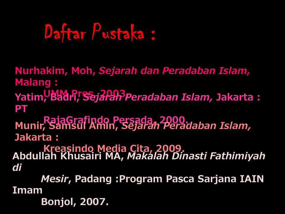 Daftar Pustaka : Nurhakim, Moh, Sejarah dan Peradaban Islam, Malang : UMM Pres, 2003. Yatim, Badri, Sejarah Peradaban Islam, Jakarta : PT RajaGrafindo