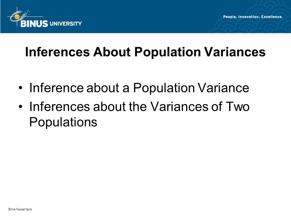 Bina Nusantara Inferences About a Population Variance Chi-Square Distribution Interval Estimation of σ  2 Hypothesis Testing