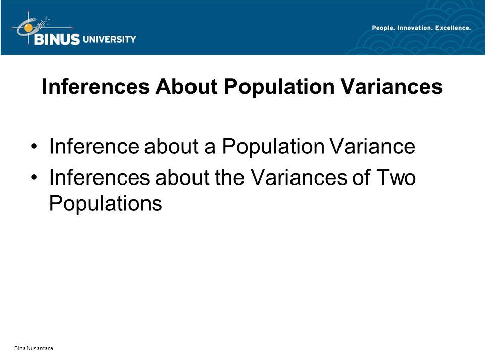 Bina Nusantara Inferences About Population Variances Inference about a Population Variance Inferences about the Variances of Two Populations