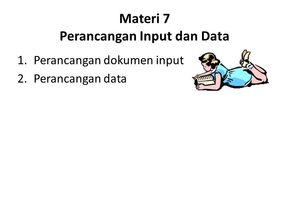 Materi 7 Perancangan Input dan Data 1.Perancangan dokumen input 2.Perancangan data