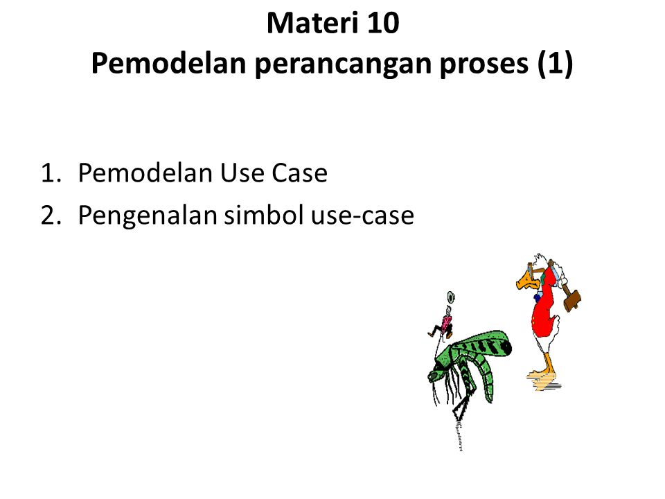 Materi 10 Pemodelan perancangan proses (1) 1.Pemodelan Use Case 2.Pengenalan simbol use-case