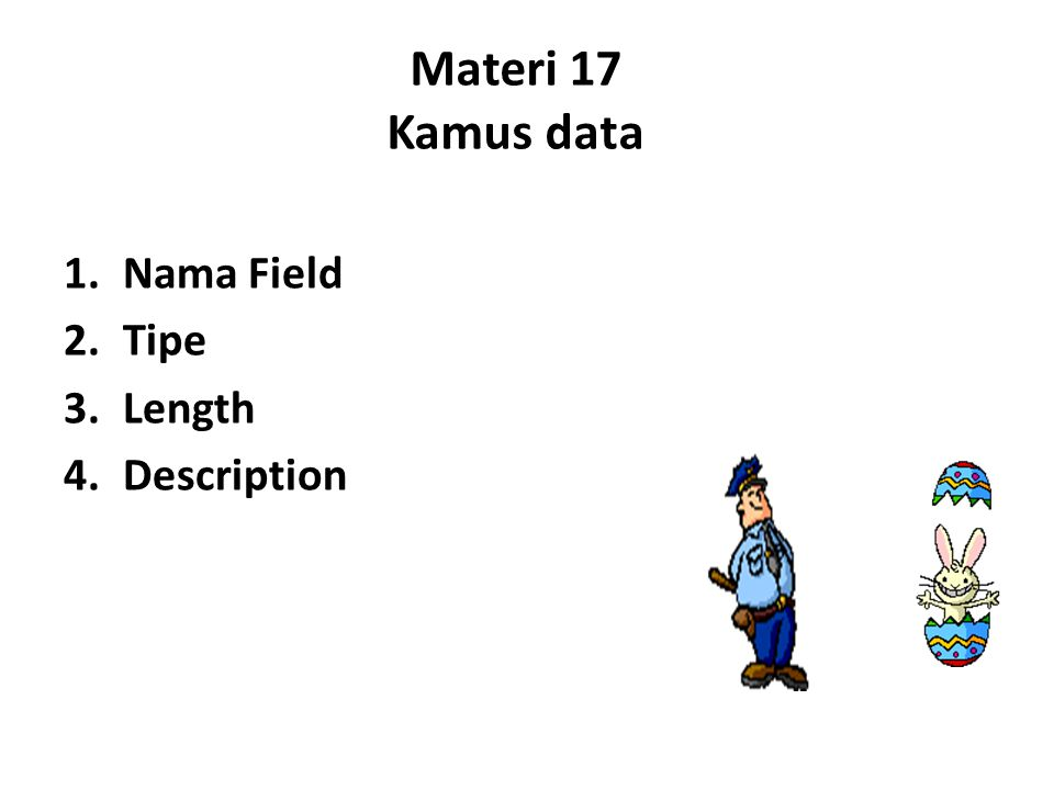 Materi 17 Kamus data 1.Nama Field 2.Tipe 3.Length 4.Description