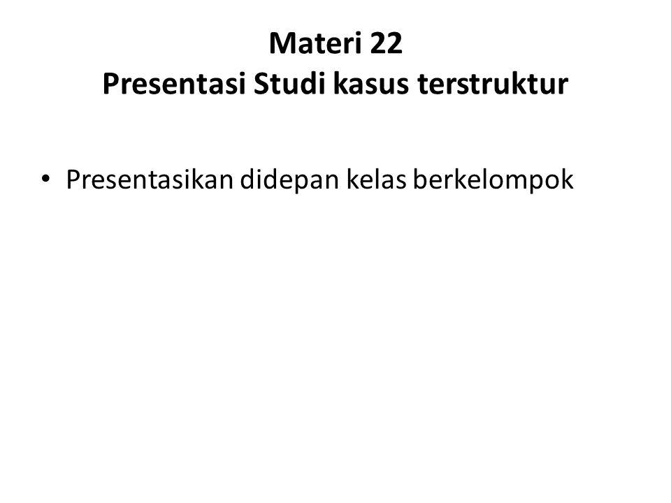 Materi 22 Presentasi Studi kasus terstruktur Presentasikan didepan kelas berkelompok