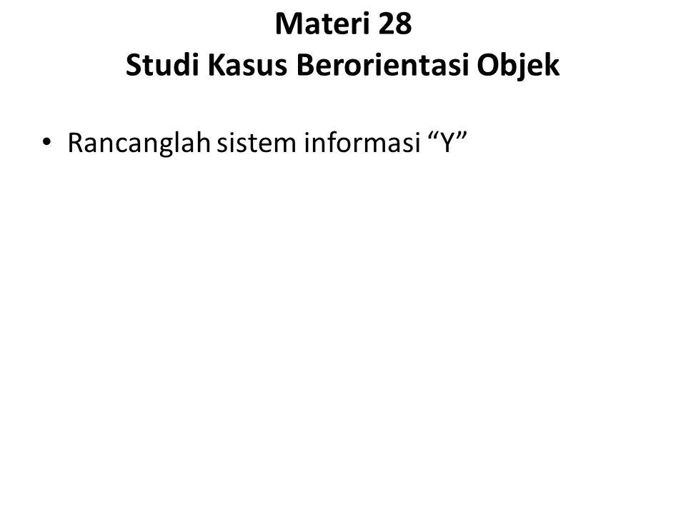 Materi 28 Studi Kasus Berorientasi Objek Rancanglah sistem informasi Y