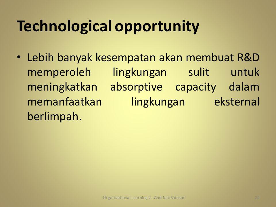 Technological opportunity Lebih banyak kesempatan akan membuat R&D memperoleh lingkungan sulit untuk meningkatkan absorptive capacity dalam memanfaatk