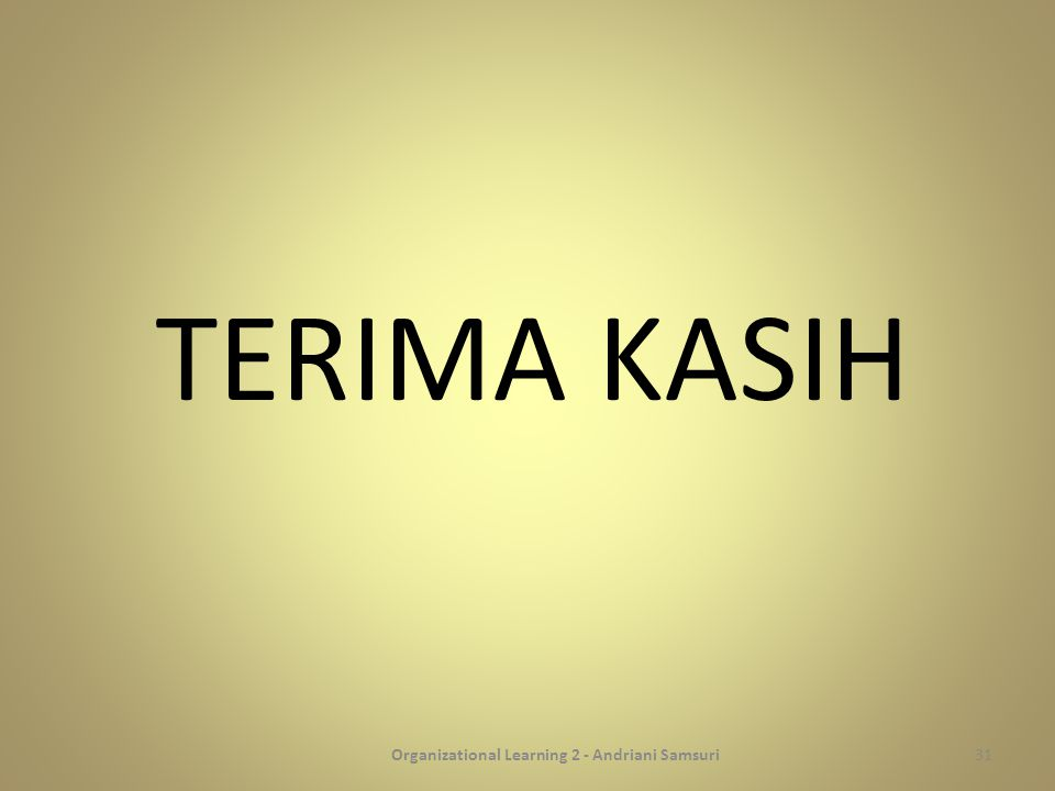 TERIMA KASIH Organizational Learning 2 - Andriani Samsuri31
