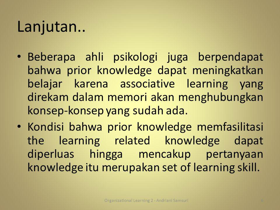 Lanjutan.. Beberapa ahli psikologi juga berpendapat bahwa prior knowledge dapat meningkatkan belajar karena associative learning yang direkam dalam me