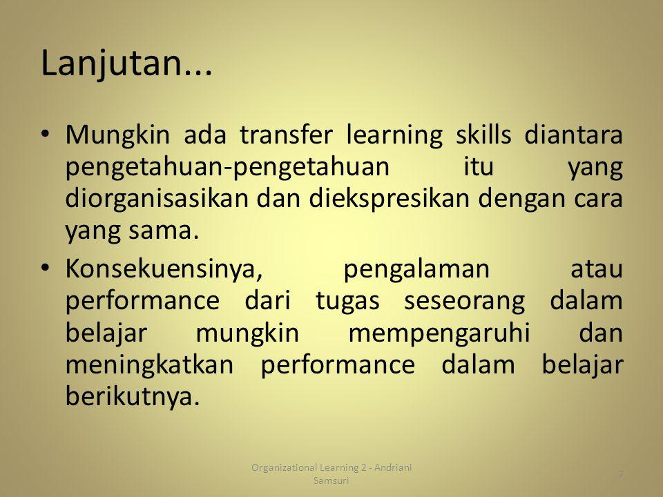 Lanjutan... Mungkin ada transfer learning skills diantara pengetahuan-pengetahuan itu yang diorganisasikan dan diekspresikan dengan cara yang sama. Ko