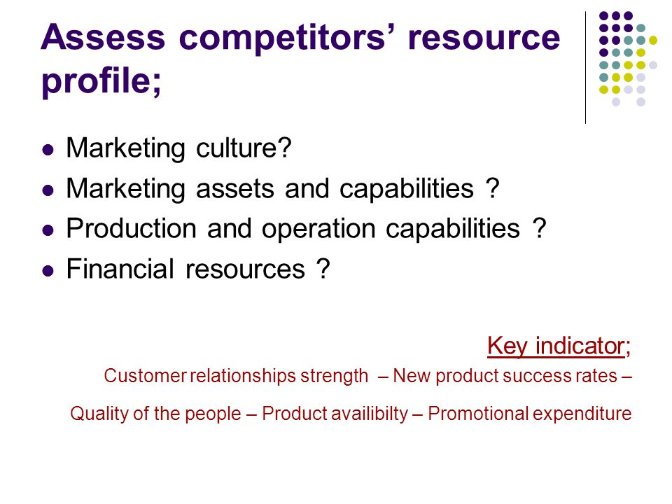 Assess competitors' resource profile; Marketing culture.