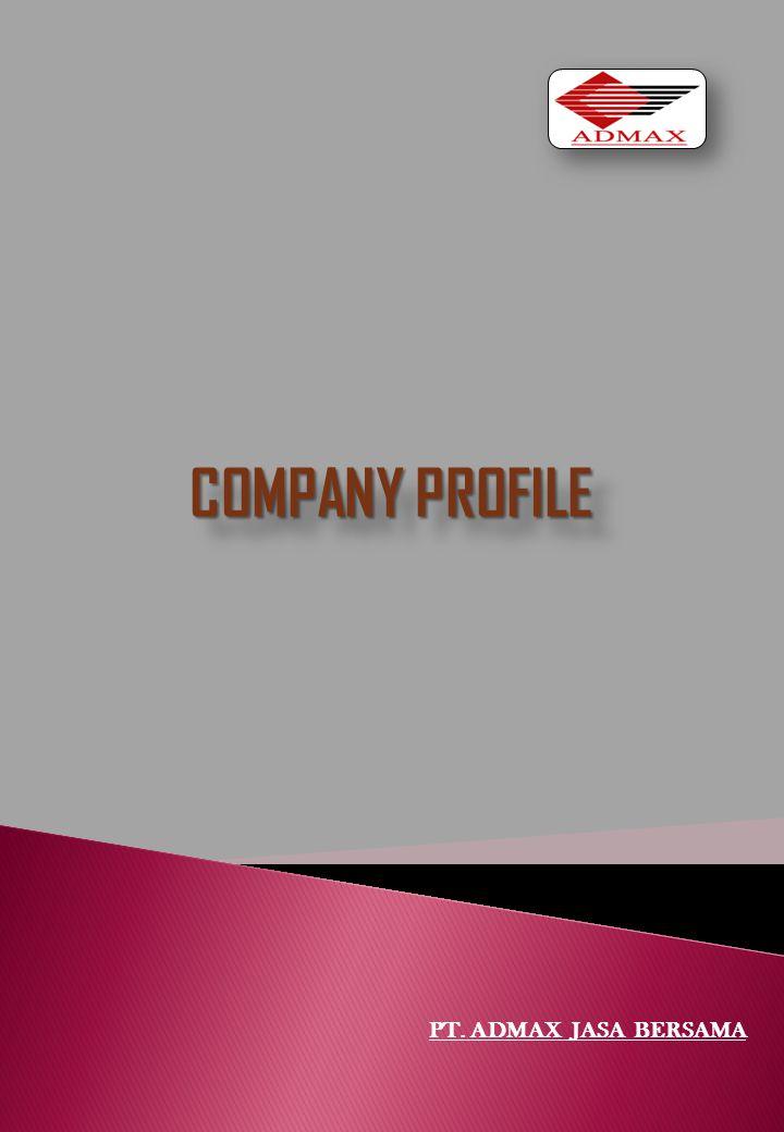 COMPANY PROFILE PT. ADMAX JASA BERSAMA