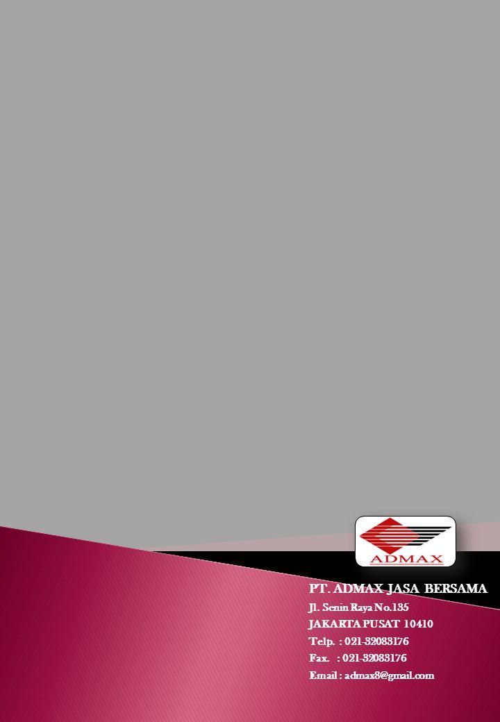 PT. ADMAX JASA BERSAMA Jl. Senin Raya No.135 JAKARTA PUSAT 10410 Telp. : 021-32083176 Fax. : 021-32083176 Email : admax8@gmail.com