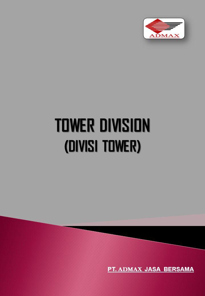 TOWER DIVISION PT. ADMAX JASA BERSAMA (DIVISI TOWER)