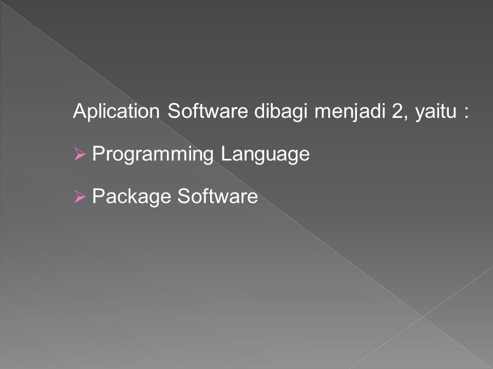 Aplication Software dibagi menjadi 2, yaitu :  Programming Language  Package Software