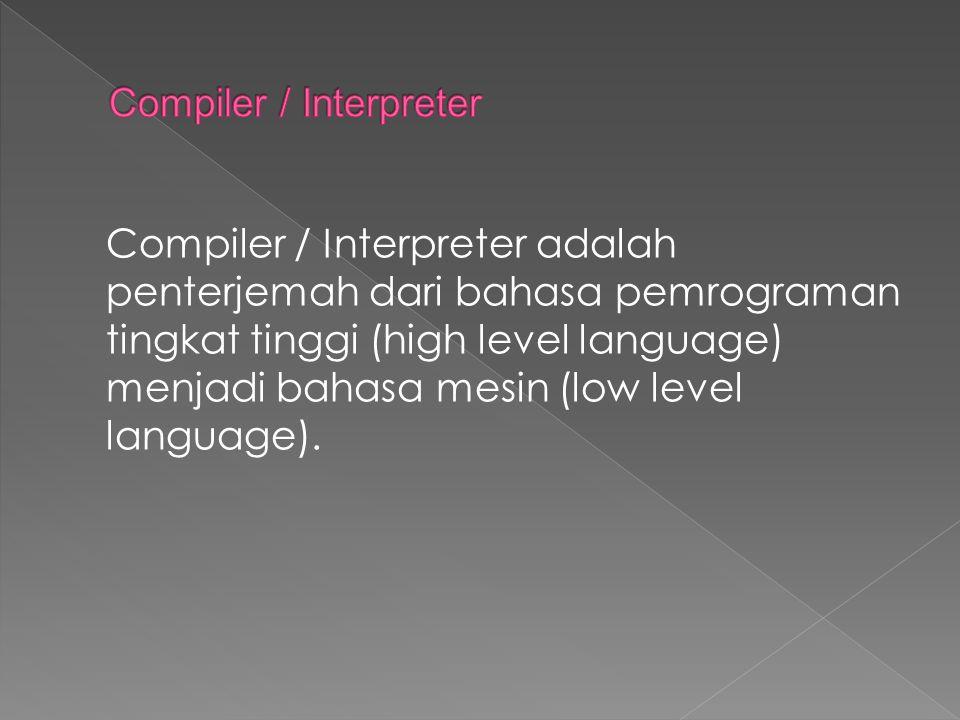 Compiler / Interpreter adalah penterjemah dari bahasa pemrograman tingkat tinggi (high level language) menjadi bahasa mesin (low level language).