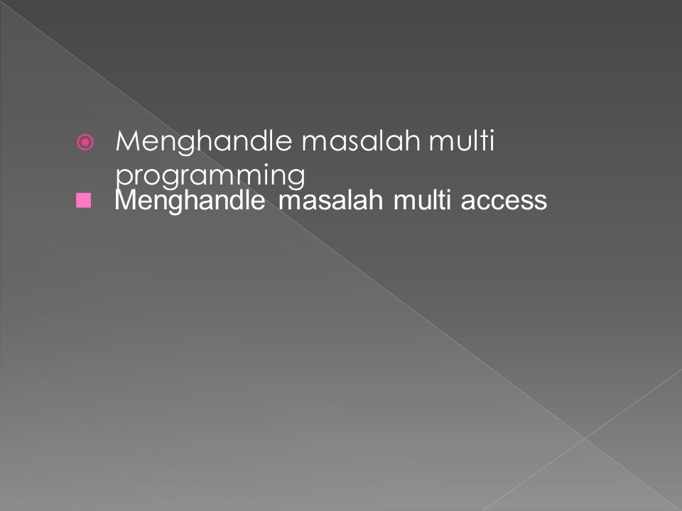  Menghandle masalah multi programming Menghandle masalah multi access