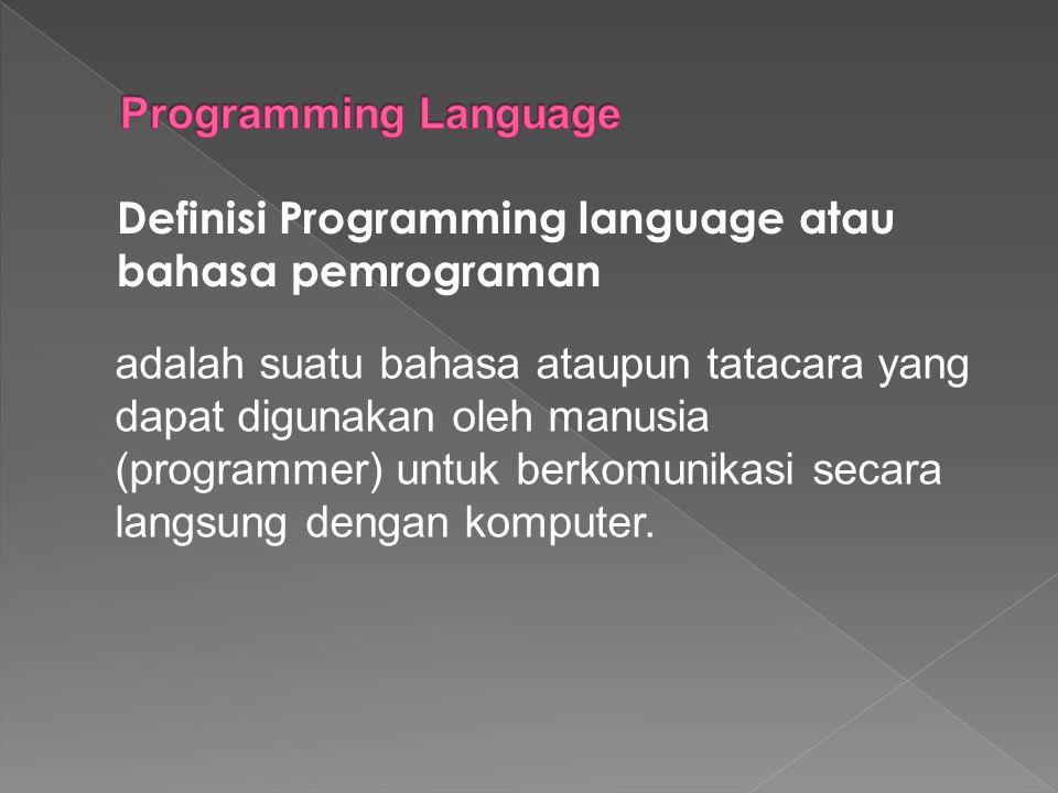 Definisi Programming language atau bahasa pemrograman adalah suatu bahasa ataupun tatacara yang dapat digunakan oleh manusia (programmer) untuk berkom