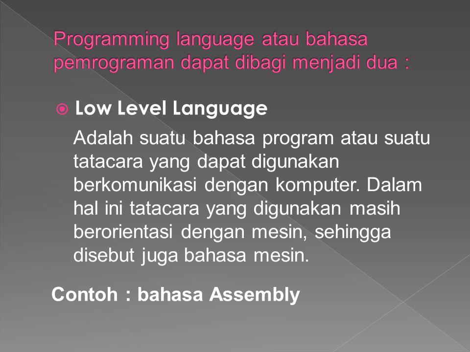  Low Level Language Adalah suatu bahasa program atau suatu tatacara yang dapat digunakan berkomunikasi dengan komputer. Dalam hal ini tatacara yang d