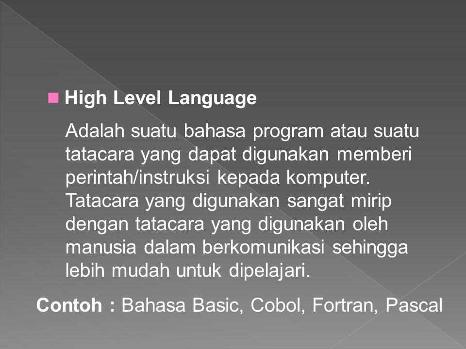 High Level Language Adalah suatu bahasa program atau suatu tatacara yang dapat digunakan memberi perintah/instruksi kepada komputer. Tatacara yang dig