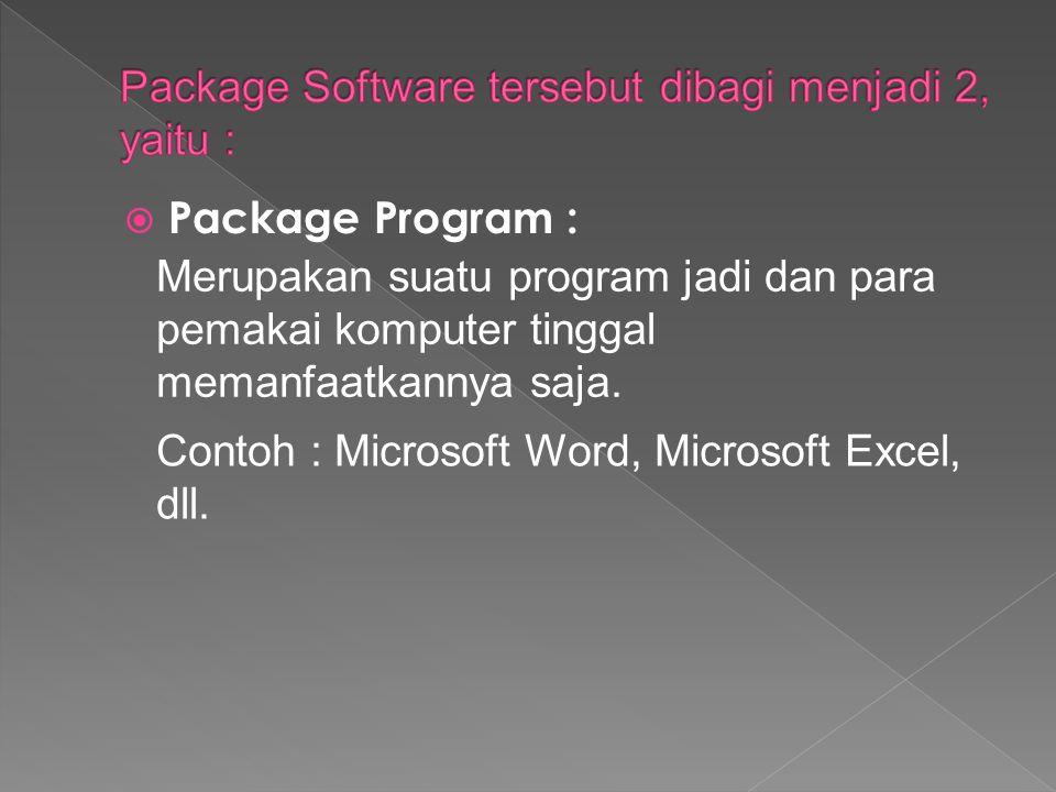  Package Program : Merupakan suatu program jadi dan para pemakai komputer tinggal memanfaatkannya saja. Contoh : Microsoft Word, Microsoft Excel, dll