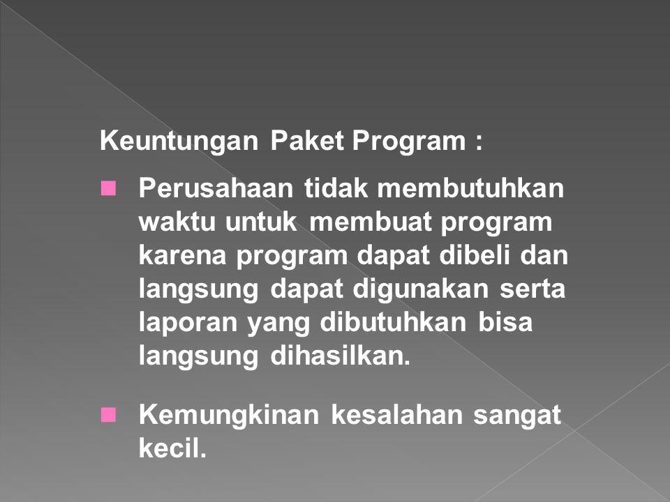 Keuntungan Paket Program : Perusahaan tidak membutuhkan waktu untuk membuat program karena program dapat dibeli dan langsung dapat digunakan serta lap