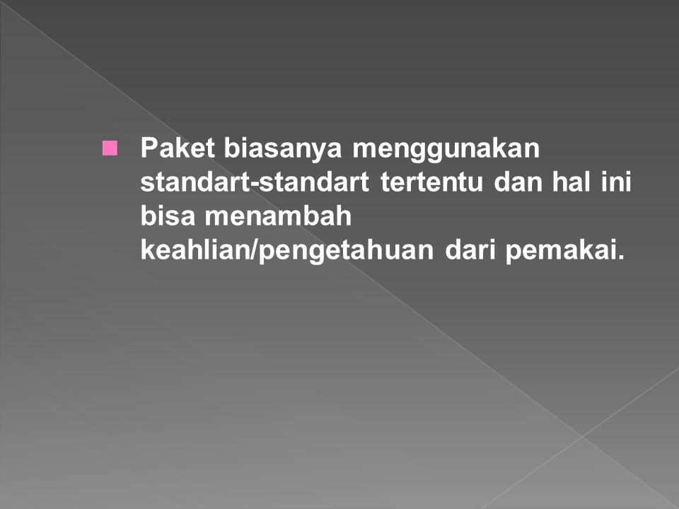 Paket biasanya menggunakan standart-standart tertentu dan hal ini bisa menambah keahlian/pengetahuan dari pemakai.