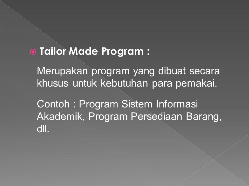  Tailor Made Program : Merupakan program yang dibuat secara khusus untuk kebutuhan para pemakai. Contoh : Program Sistem Informasi Akademik, Program