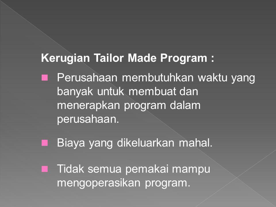 Kerugian Tailor Made Program : Perusahaan membutuhkan waktu yang banyak untuk membuat dan menerapkan program dalam perusahaan. Biaya yang dikeluarkan