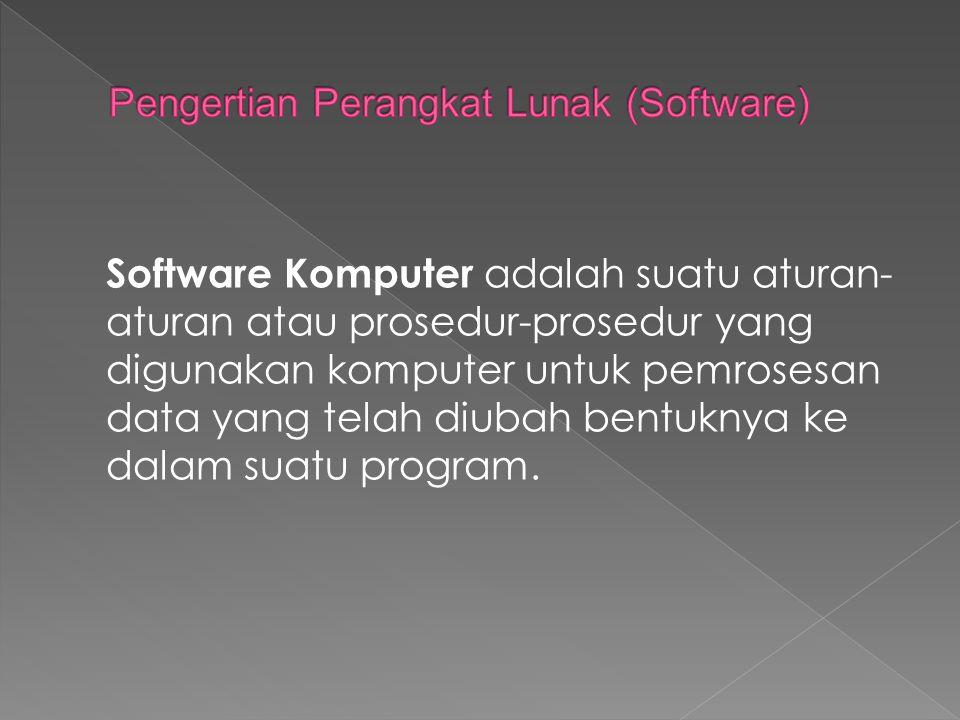 Software Komputer adalah suatu aturan- aturan atau prosedur-prosedur yang digunakan komputer untuk pemrosesan data yang telah diubah bentuknya ke dala