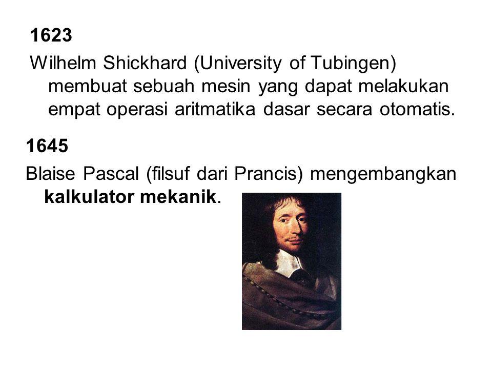 1623 Wilhelm Shickhard (University of Tubingen) membuat sebuah mesin yang dapat melakukan empat operasi aritmatika dasar secara otomatis. 1645 Blaise