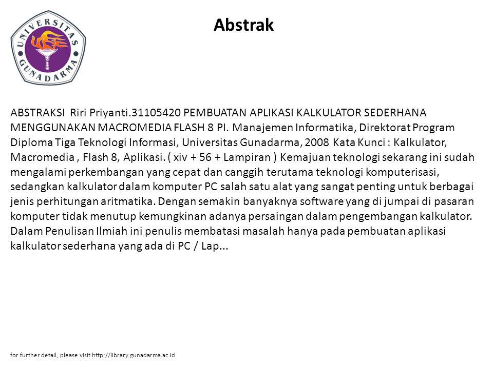 Abstrak ABSTRAKSI Riri Priyanti.31105420 PEMBUATAN APLIKASI KALKULATOR SEDERHANA MENGGUNAKAN MACROMEDIA FLASH 8 PI. Manajemen Informatika, Direktorat