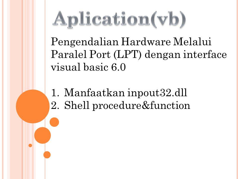 Pengendalian Hardware Melalui Paralel Port (LPT) dengan interface visual basic 6.0 1.Manfaatkan inpout32.dll 2.Shell procedure&function