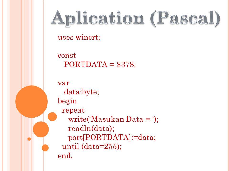 uses wincrt; const PORTDATA = $378; var data:byte; begin repeat write( Masukan Data = ); readln(data); port[PORTDATA]:=data; until (data=255); end.