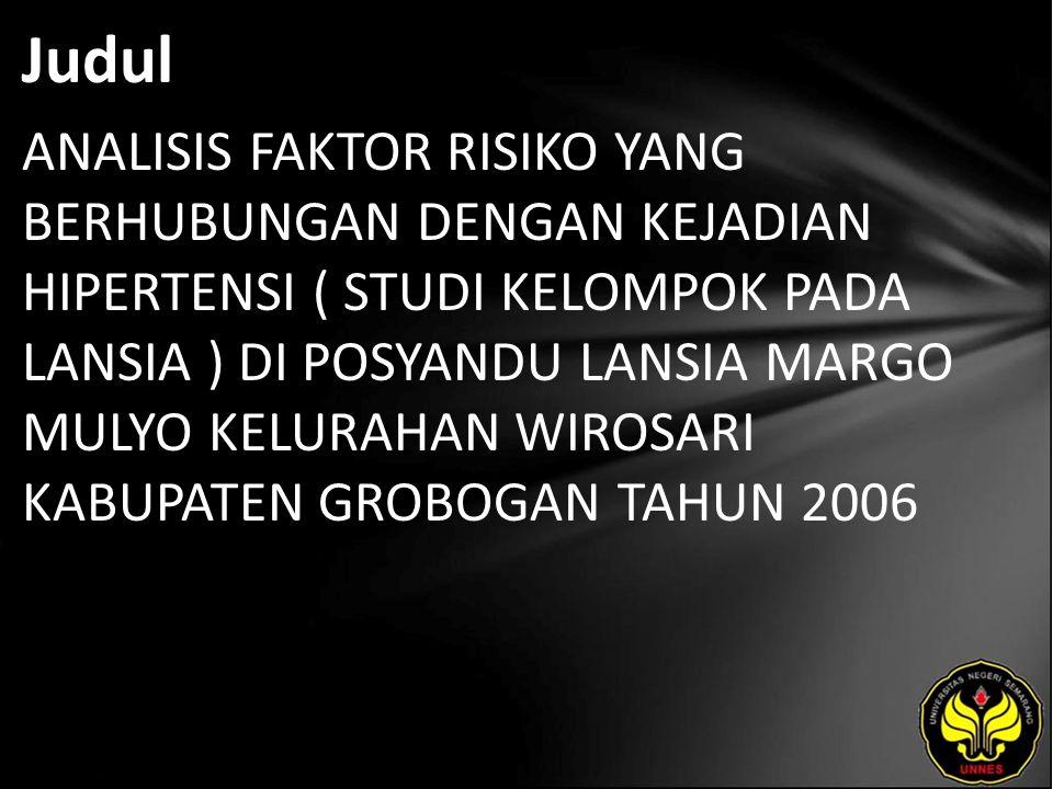 Judul ANALISIS FAKTOR RISIKO YANG BERHUBUNGAN DENGAN KEJADIAN HIPERTENSI ( STUDI KELOMPOK PADA LANSIA ) DI POSYANDU LANSIA MARGO MULYO KELURAHAN WIROSARI KABUPATEN GROBOGAN TAHUN 2006