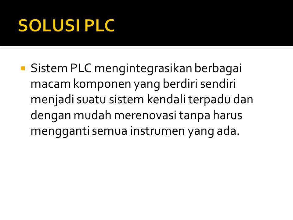  Sistem PLC mengintegrasikan berbagai macam komponen yang berdiri sendiri menjadi suatu sistem kendali terpadu dan dengan mudah merenovasi tanpa haru