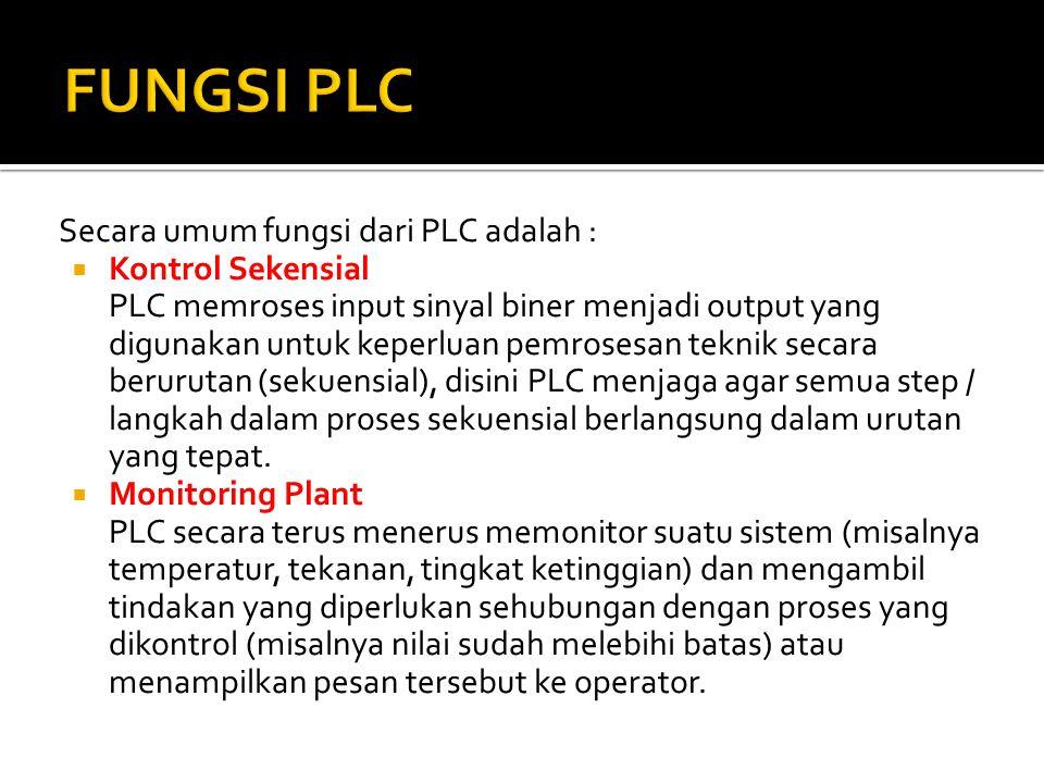 Secara umum fungsi dari PLC adalah :  Kontrol Sekensial PLC memroses input sinyal biner menjadi output yang digunakan untuk keperluan pemrosesan tekn